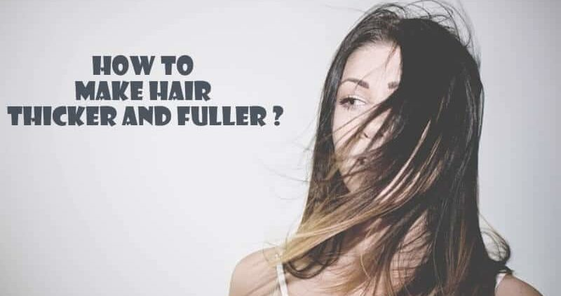 How To Make Hair Thicker And Fuller Naturally?