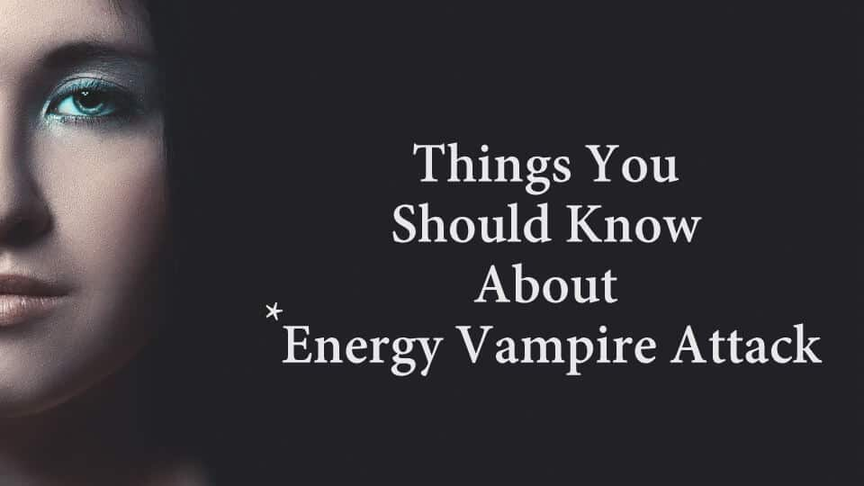 Psychic Energy Vampire Attack : Things You Should Know