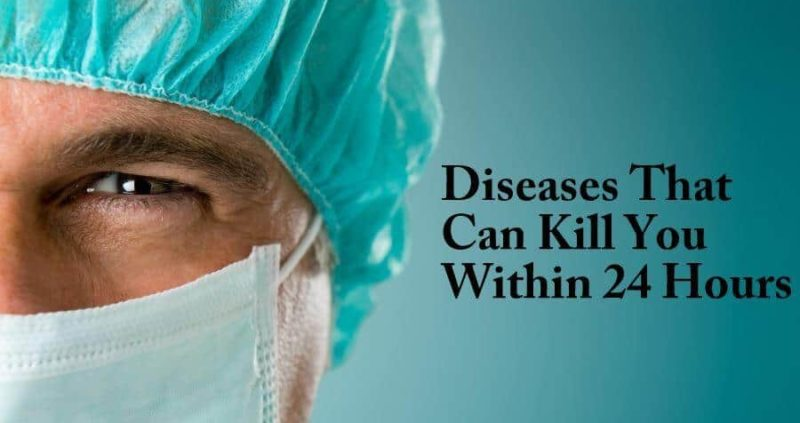 12 Diseases That Can Kill You Within 24 Hours